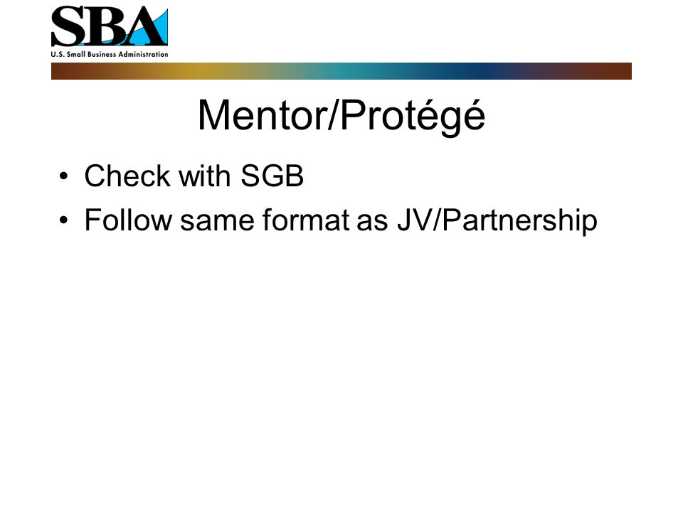 Mentor/Protégé Check with SGB Follow same format as JV/Partnership