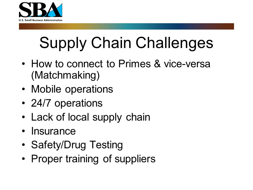 How to connect to Primes & vice-versa (Matchmaking) Mobile operations 24/7 operations Lack of local supply chain Insurance Safety/Drug Testing Proper