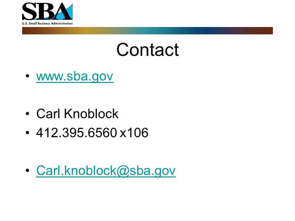 Contact www.sba.gov Carl Knoblock 412.395.6560 x106 Carl.knoblock@sba.gov