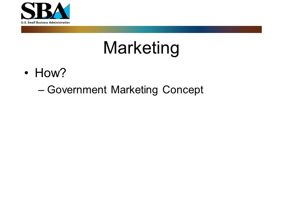 Marketing How? –Government Marketing Concept