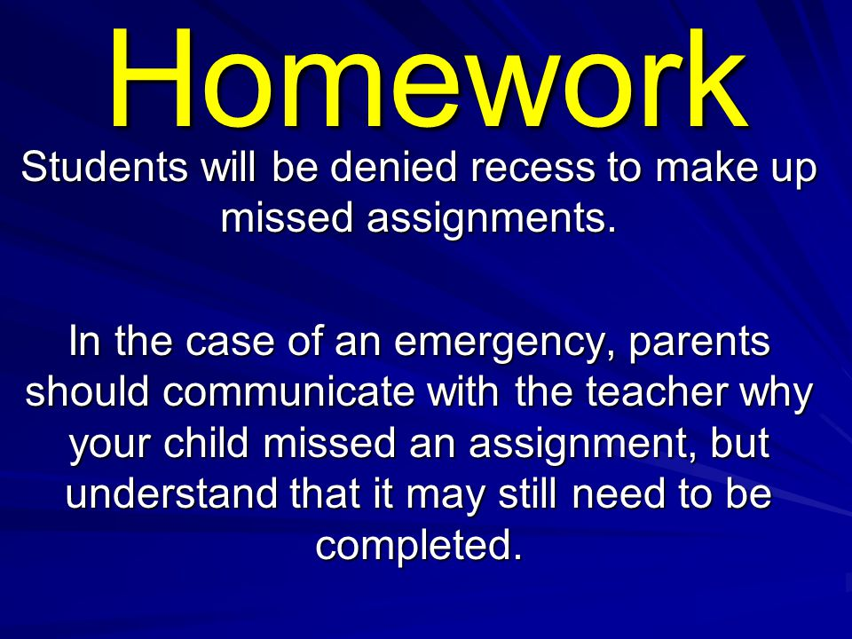 Homework Homework is given to students so that they can reinforce material taught in class.