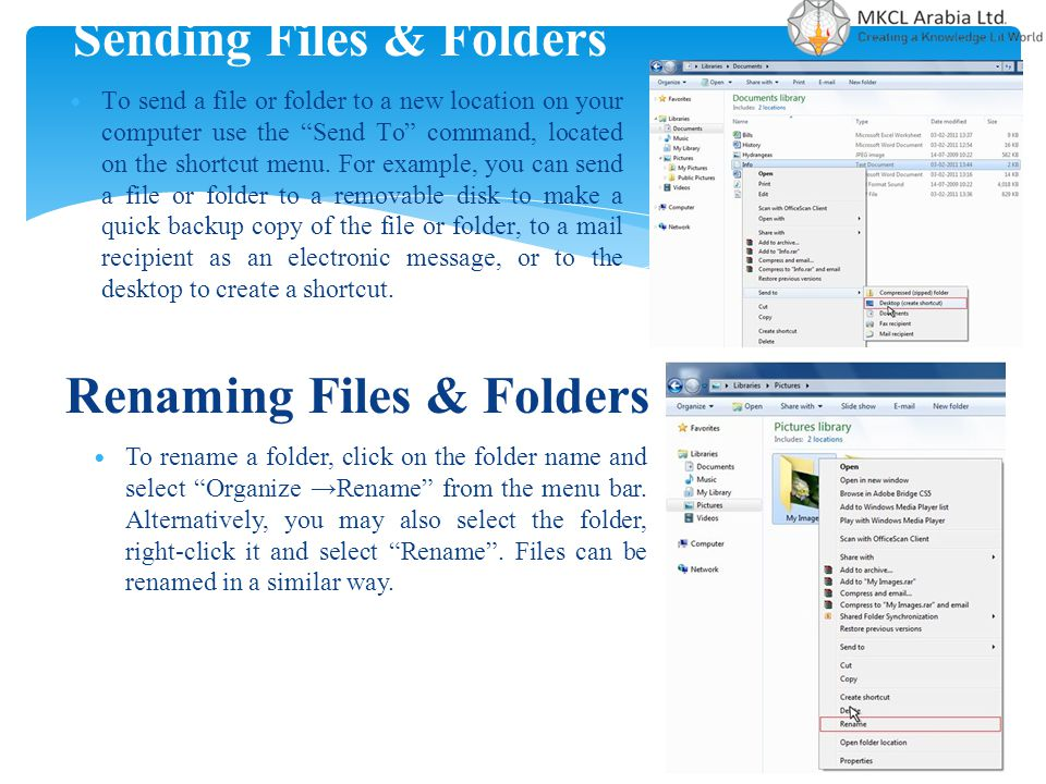 "Sending Files & Folders To send a file or folder to a new location on your computer use the ""Send To"" command, located on the shortcut menu. For examp"