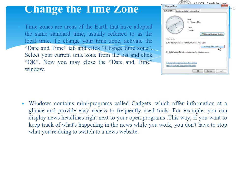 Change the Time Zone Time zones are areas of the Earth that have adopted the same standard time, usually referred to as the local time. To change your