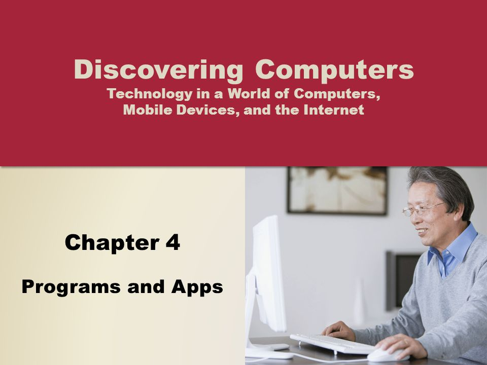 Chapter 4 Programs and Apps Discovering Computers Technology in a World of Computers, Mobile Devices, and the Internet
