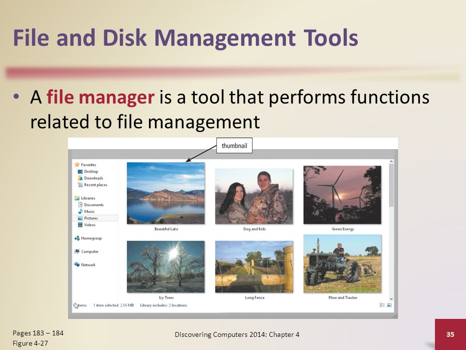 File and Disk Management Tools A file manager is a tool that performs functions related to file management Discovering Computers 2014: Chapter 4 35 Pa