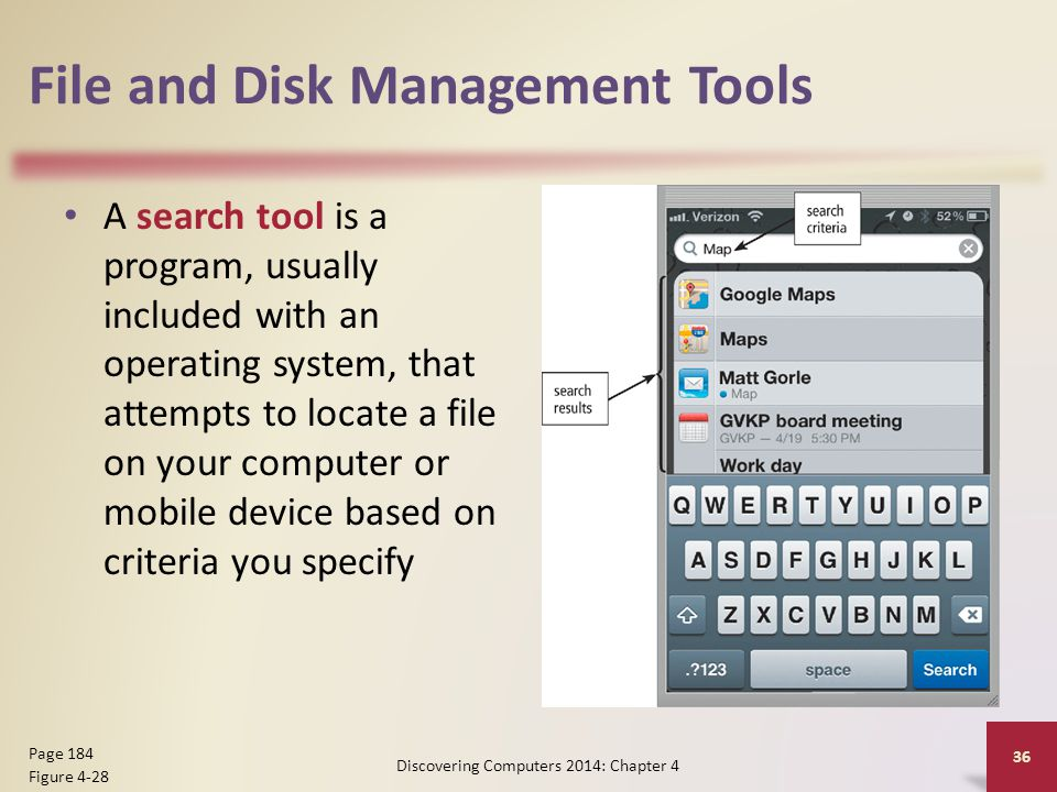 File and Disk Management Tools A search tool is a program, usually included with an operating system, that attempts to locate a file on your computer