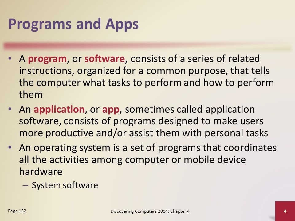 Programs and Apps A program, or software, consists of a series of related instructions, organized for a common purpose, that tells the computer what t