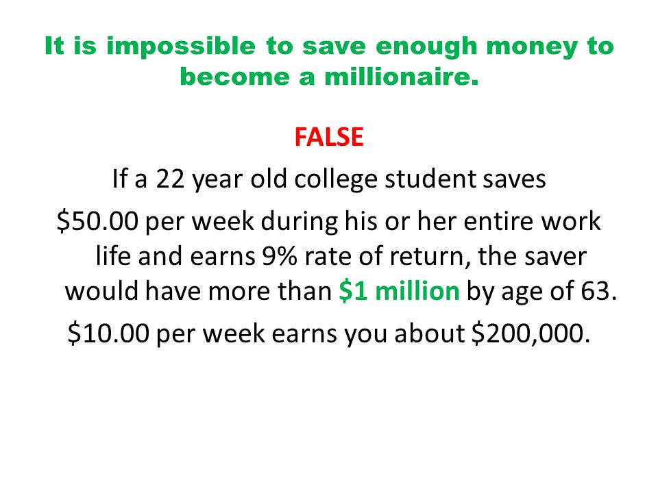 It is impossible to save enough money to become a millionaire.