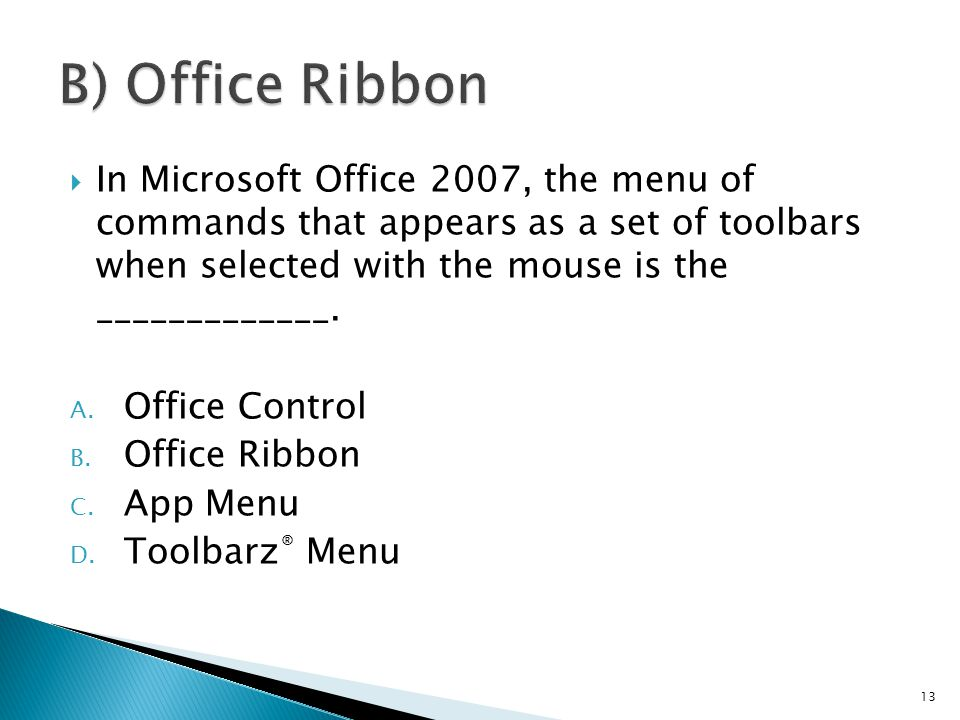  In Microsoft Office 2007, the menu of commands that appears as a set of toolbars when selected with the mouse is the _____________. A. Office Contro