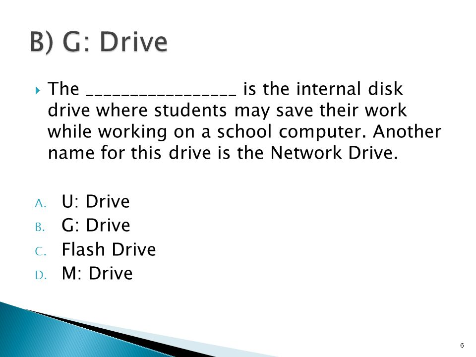  The _________________ is the internal disk drive where students may save their work while working on a school computer. Another name for this drive