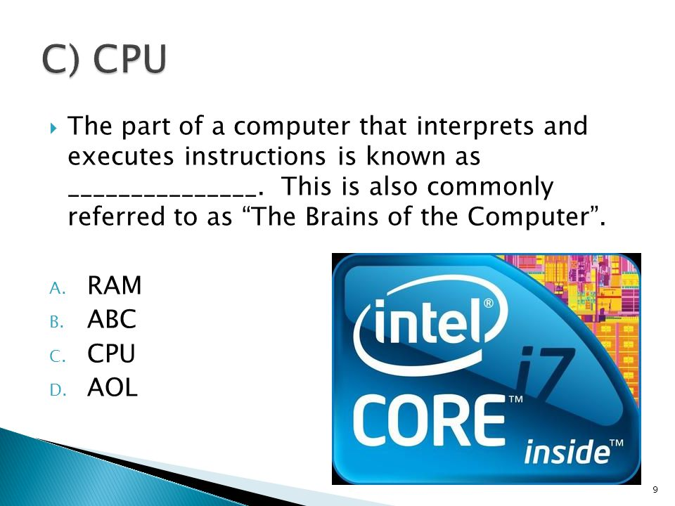 " The part of a computer that interprets and executes instructions is known as _______________. This is also commonly referred to as ""The Brains of th"