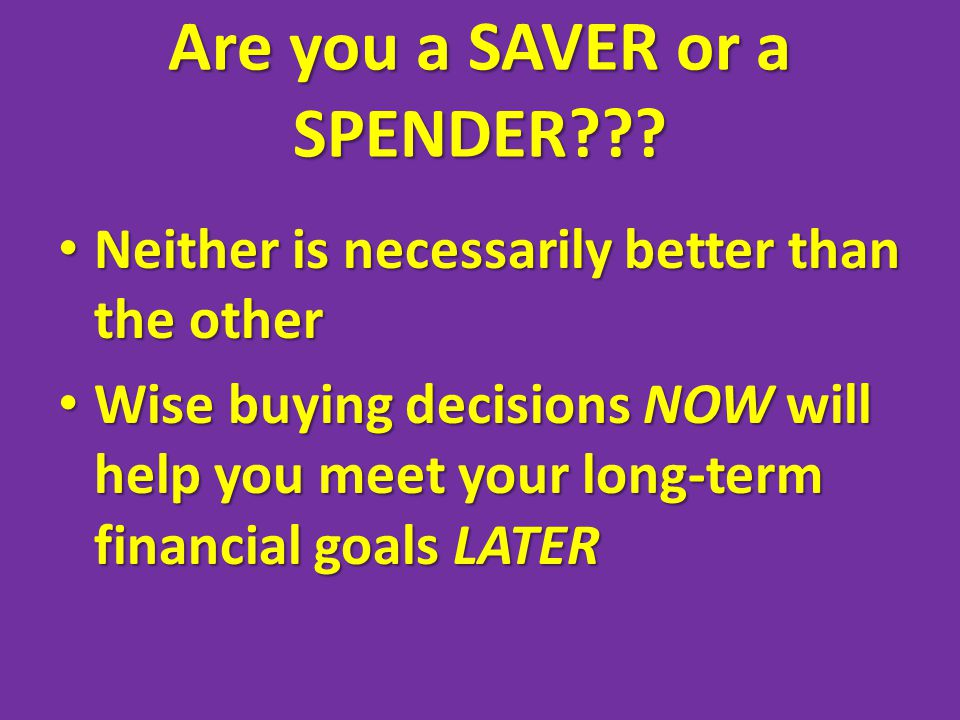 Are you a SAVER or a SPENDER .