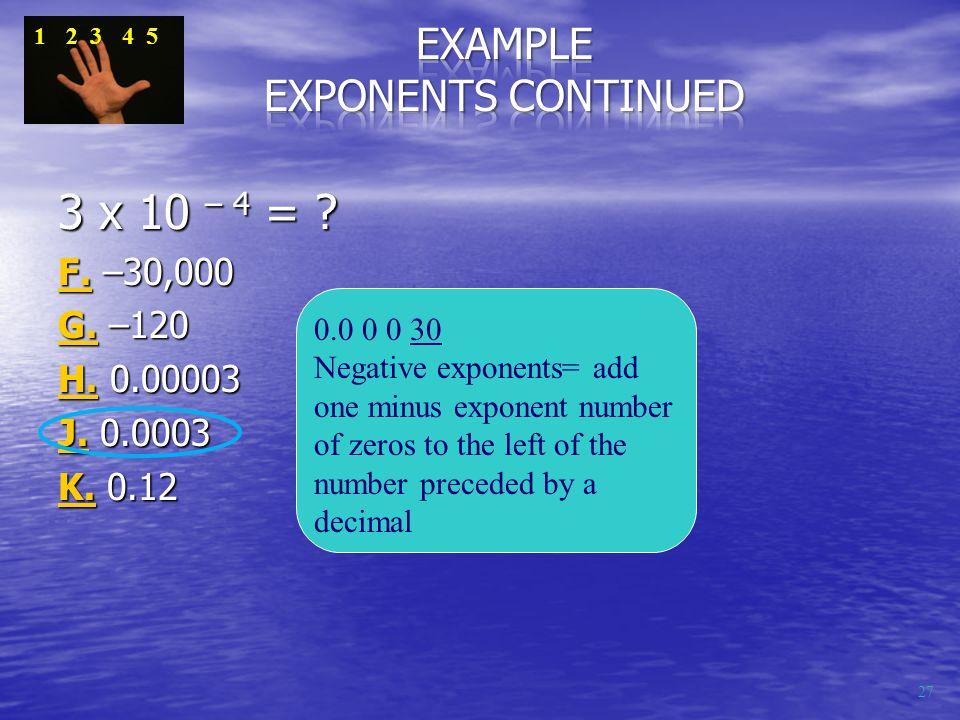 3 x 10 – 4 = . F.F. –30,000 F. G.G. –120 G. H.H.