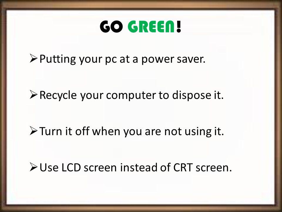 WHY GREEN COMPUTING. To create awareness.