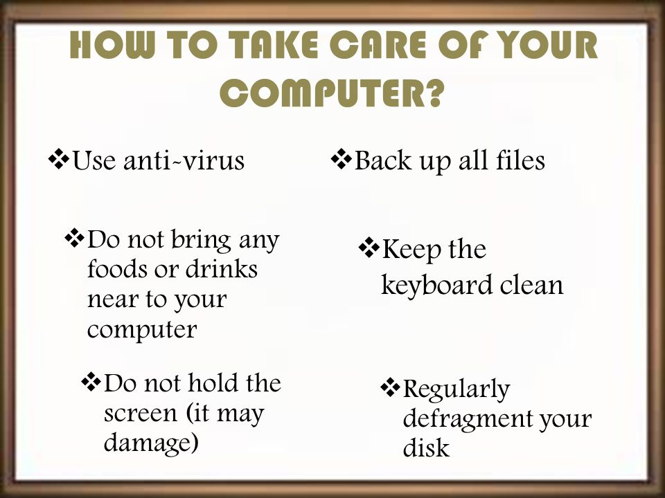 HOW TO TAKE CARE OF YOUR COMPUTER.