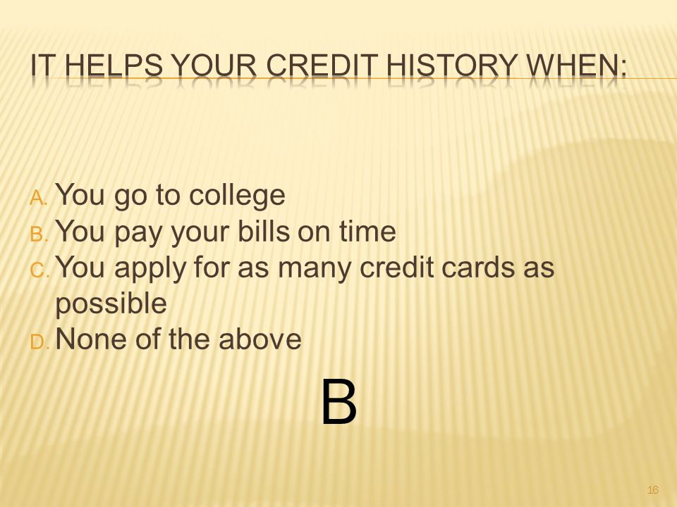 A. You go to college B. You pay your bills on time C.