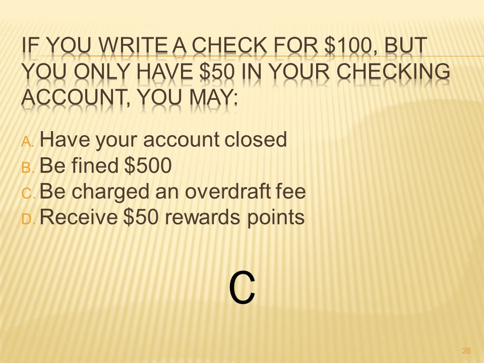 A. Have your account closed B. Be fined $500 C. Be charged an overdraft fee D.