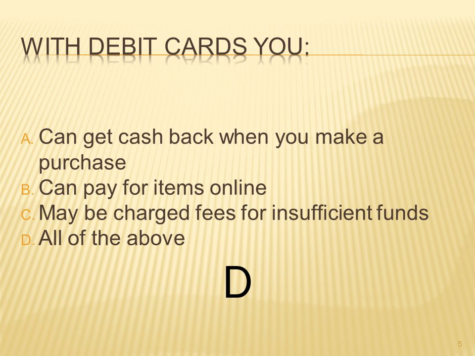 A. Can get cash back when you make a purchase B. Can pay for items online C.