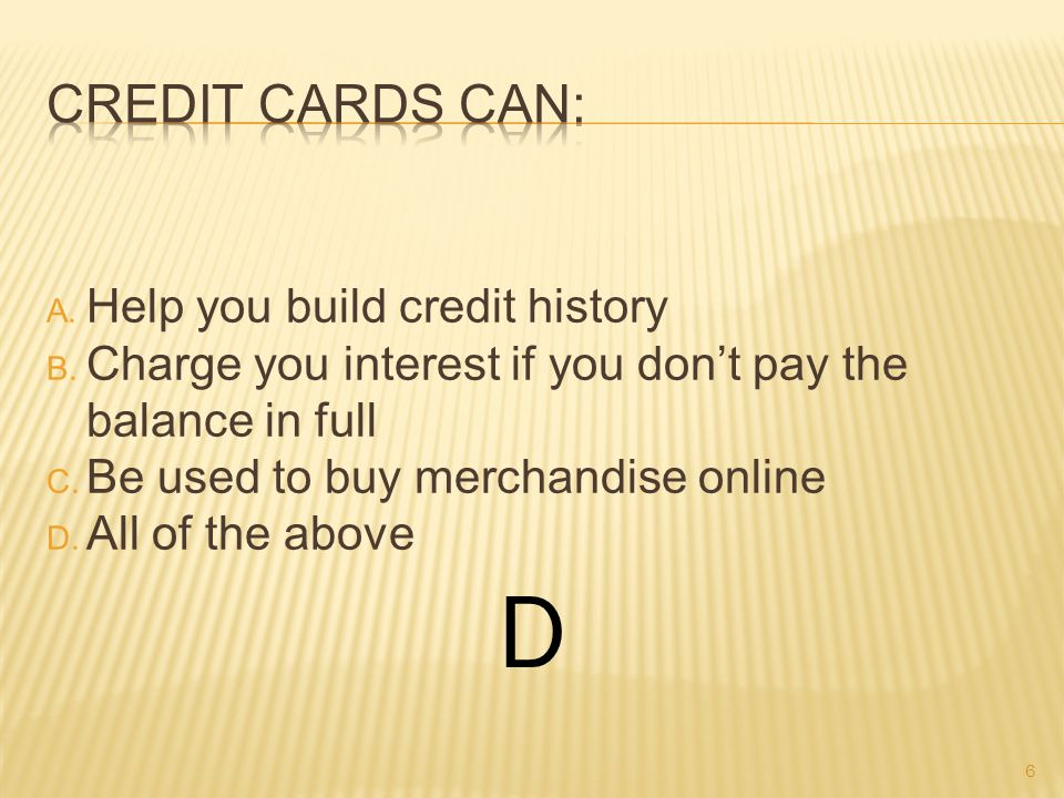 A. Help you build credit history B. Charge you interest if you don't pay the balance in full C.