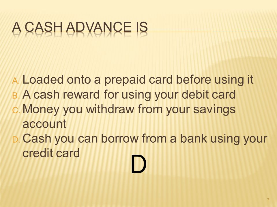 A. Loaded onto a prepaid card before using it B. A cash reward for using your debit card C.