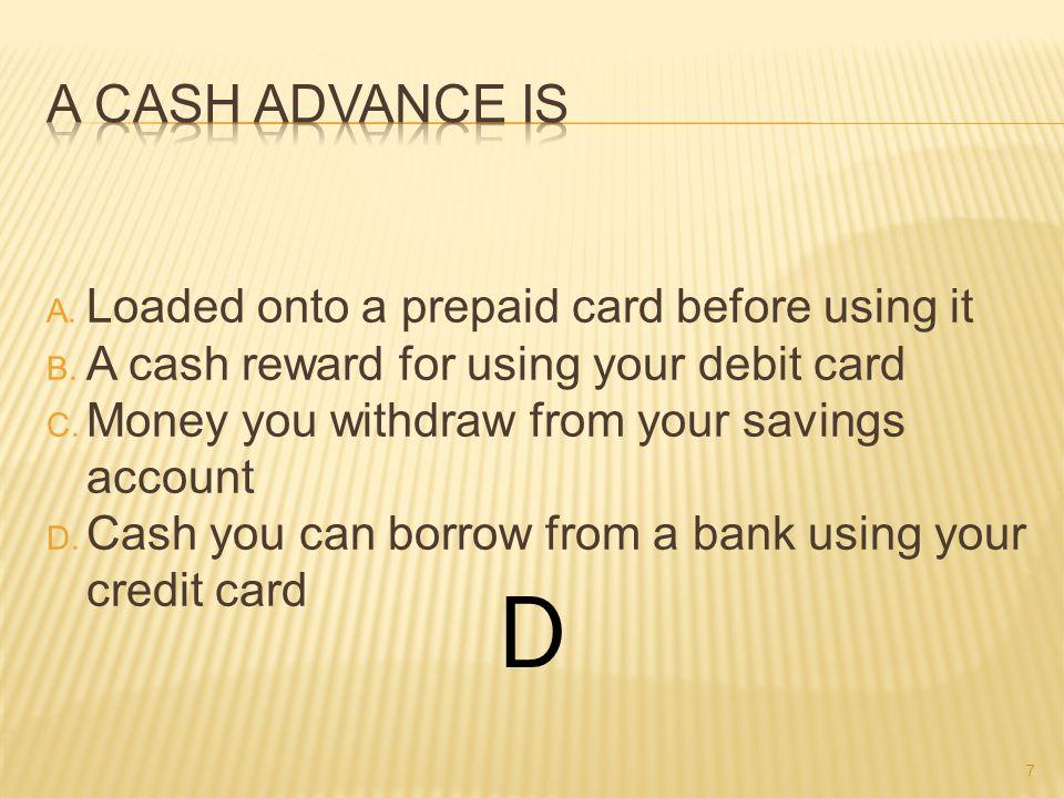A. Cash advance B. Direct deposit C. Automatic banking D. Stop-gap financing B 38