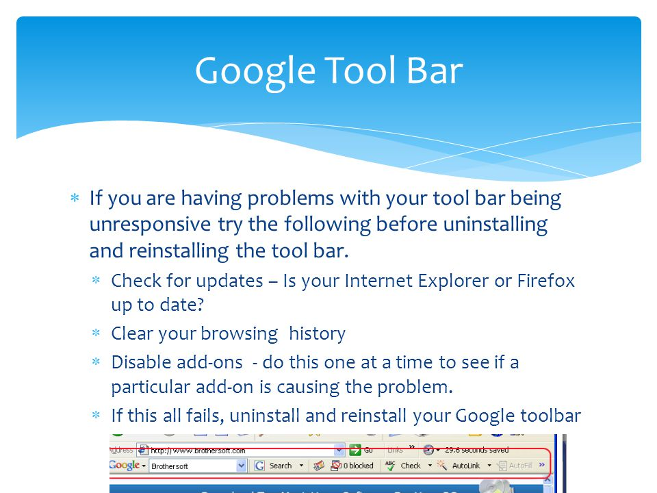  If you are having problems with your tool bar being unresponsive try the following before uninstalling and reinstalling the tool bar.
