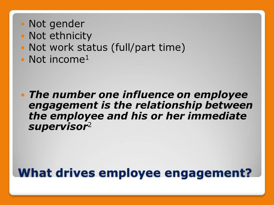 What drives employee engagement.