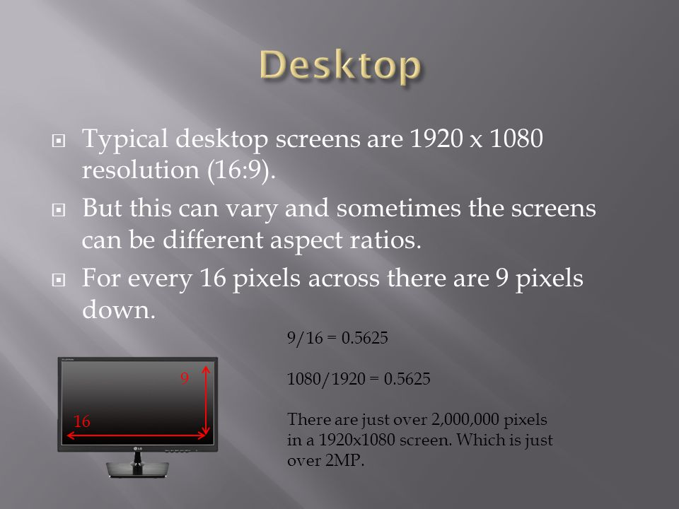  Typical desktop screens are 1920 x 1080 resolution (16:9).