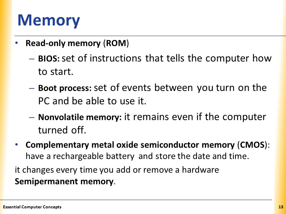 XP Memory Read-only memory (ROM) – BIOS: set of instructions that tells the computer how to start.
