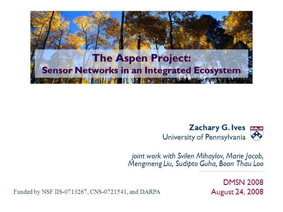 joint work with Svilen Mihaylov, Marie Jacob, Mengmeng Liu, Sudipto Guha, Boon Thau Loo DMSN 2008 August 24, 2008 Zachary G.