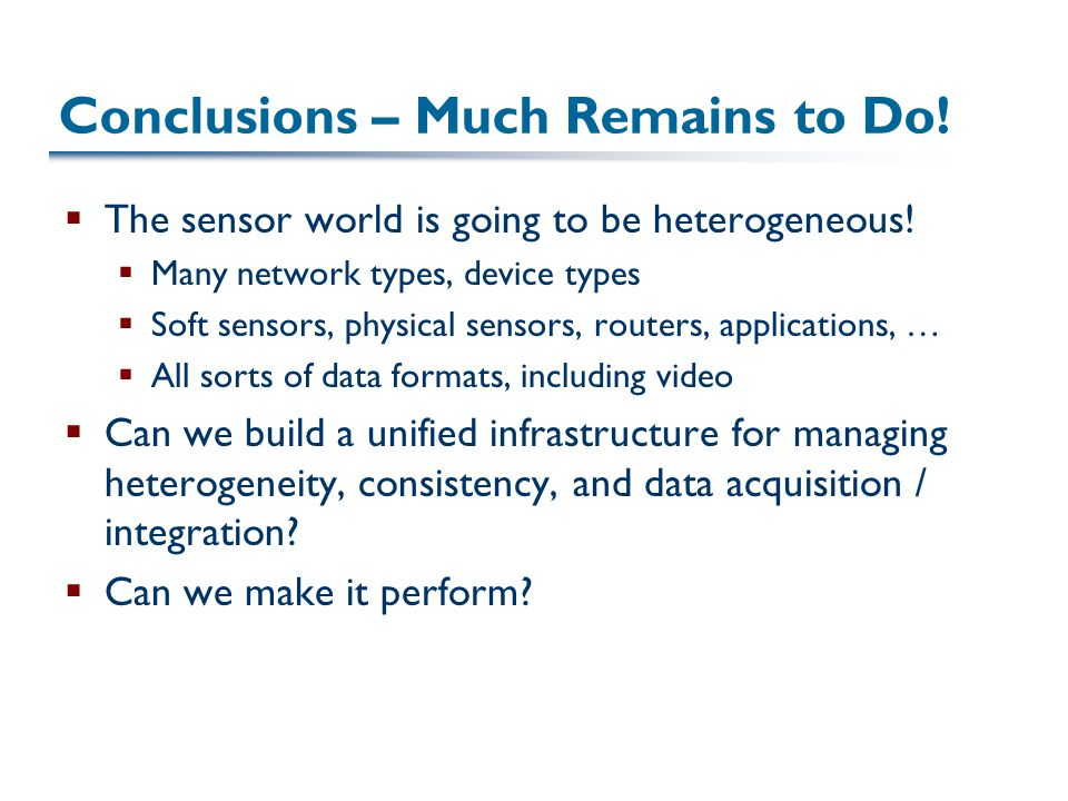 Conclusions – Much Remains to Do.  The sensor world is going to be heterogeneous.