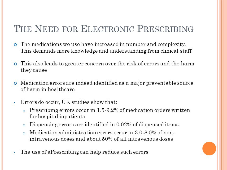 T HE N EED FOR E LECTRONIC P RESCRIBING The medications we use have increased in number and complexity.