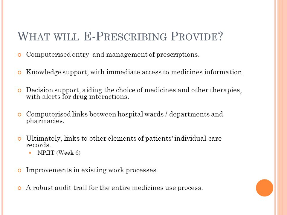 W HAT WILL E-P RESCRIBING P ROVIDE . Computerised entry and management of prescriptions.