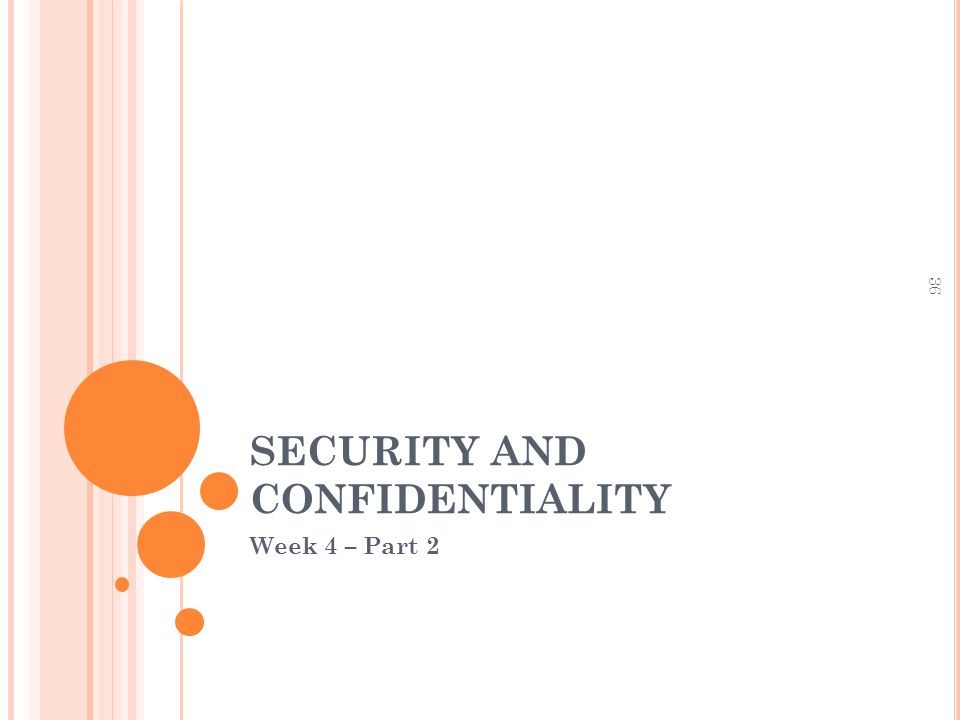 SECURITY AND CONFIDENTIALITY Week 4 – Part 2 36