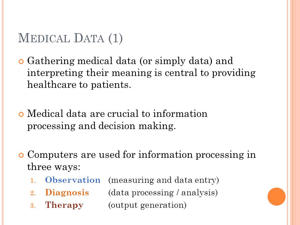 M EDICAL D ATA (2) Data provides the basis for categorising the symptoms that a patient presents or for identifying subgroups within a population of patients.