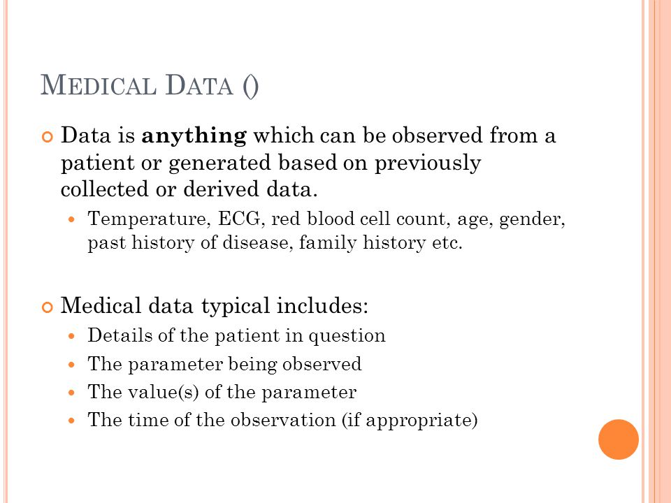 M EDICAL D ATA () Data is anything which can be observed from a patient or generated based on previously collected or derived data.