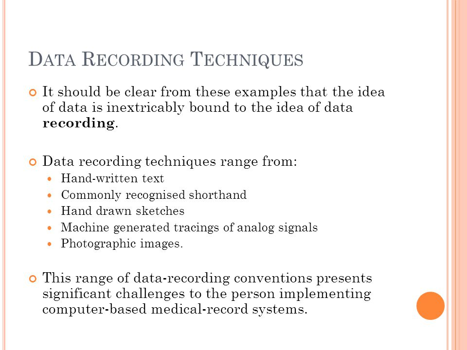D ATA R ECORDING T ECHNIQUES It should be clear from these examples that the idea of data is inextricably bound to the idea of data recording.