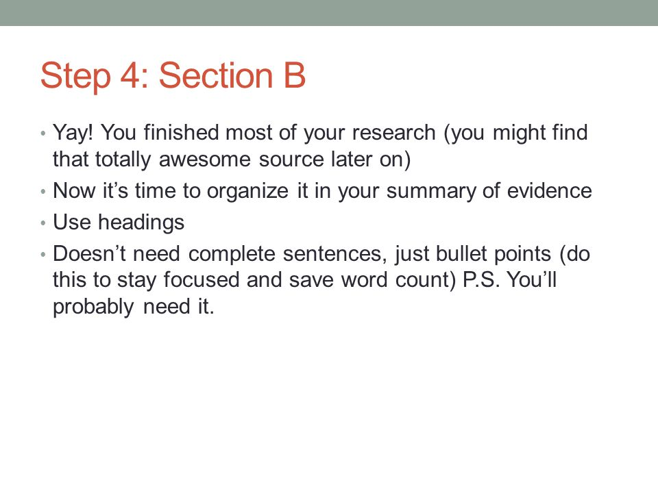 Step 4: Section B Yay! You finished most of your research (you might find that totally awesome source later on) Now it's time to organize it in your s