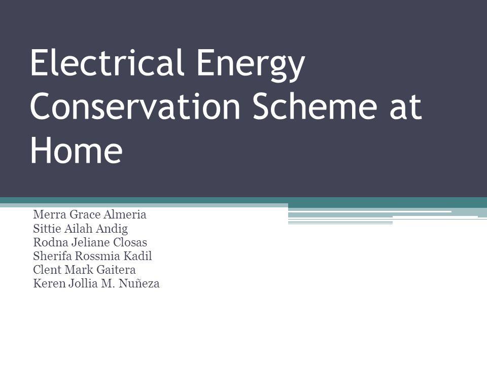 Electrical Energy Conservation Scheme at Home Merra Grace Almeria Sittie Ailah Andig Rodna Jeliane Closas Sherifa Rossmia Kadil Clent Mark Gaitera Keren Jollia M.