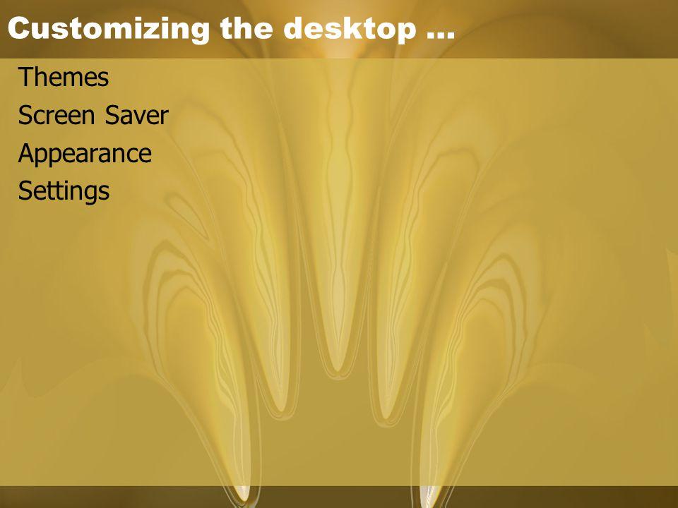 Customizing the desktop … Themes Screen Saver Appearance Settings