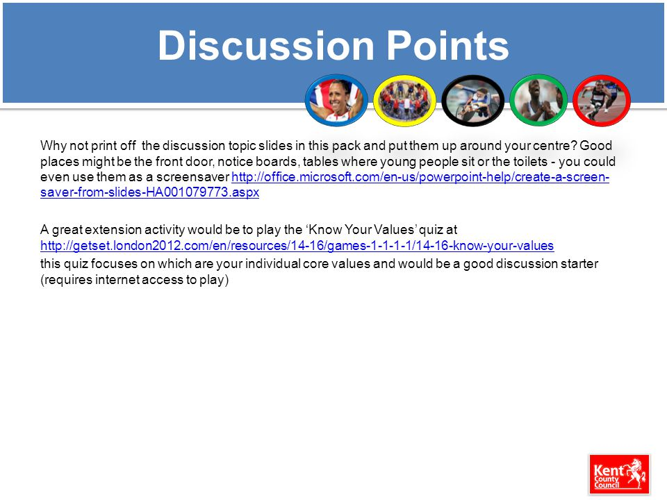 Discussion Points Why not print off the discussion topic slides in this pack and put them up around your centre.