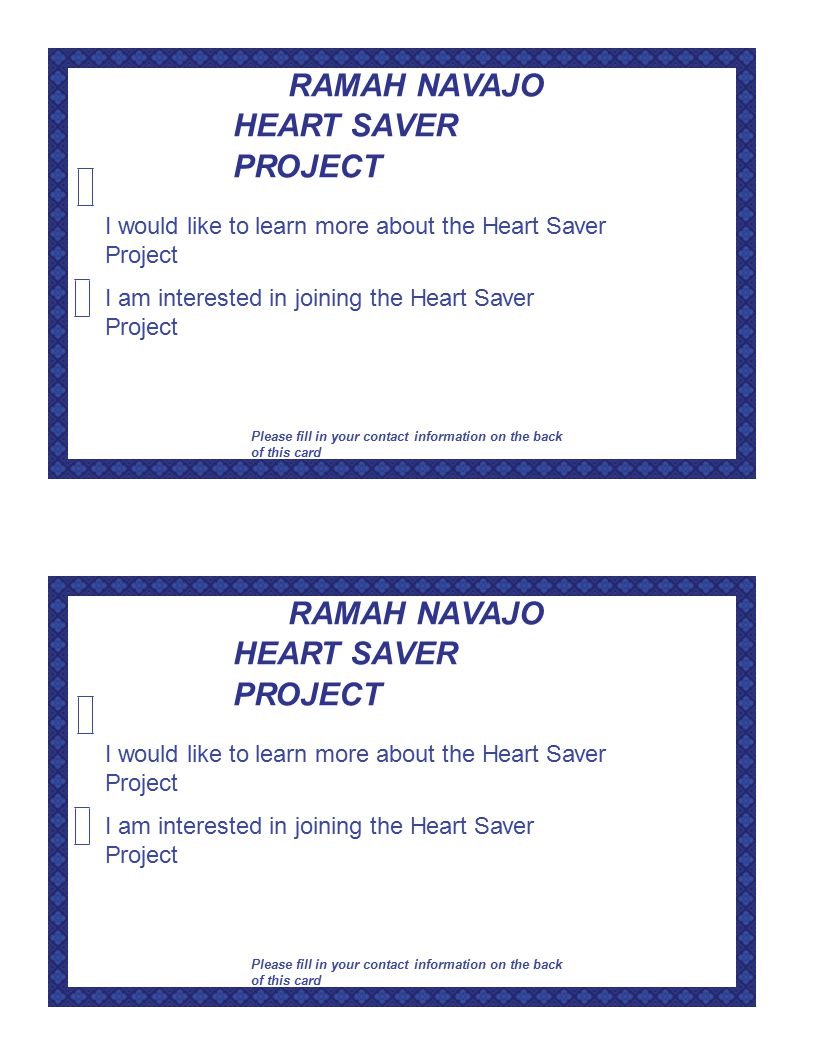 RAMAH NA V AJO HEART SA VER PROJECT I would like to learn more about the Heart Saver Project I am interested in joining the Heart Saver Project Please fill in your contact information on the back of this card RAMAH NA V AJO HEART SA VER PROJECT I would like to learn more about the Heart Saver Project I am interested in joining the Heart Saver Project Please fill in your contact information on the back of this card