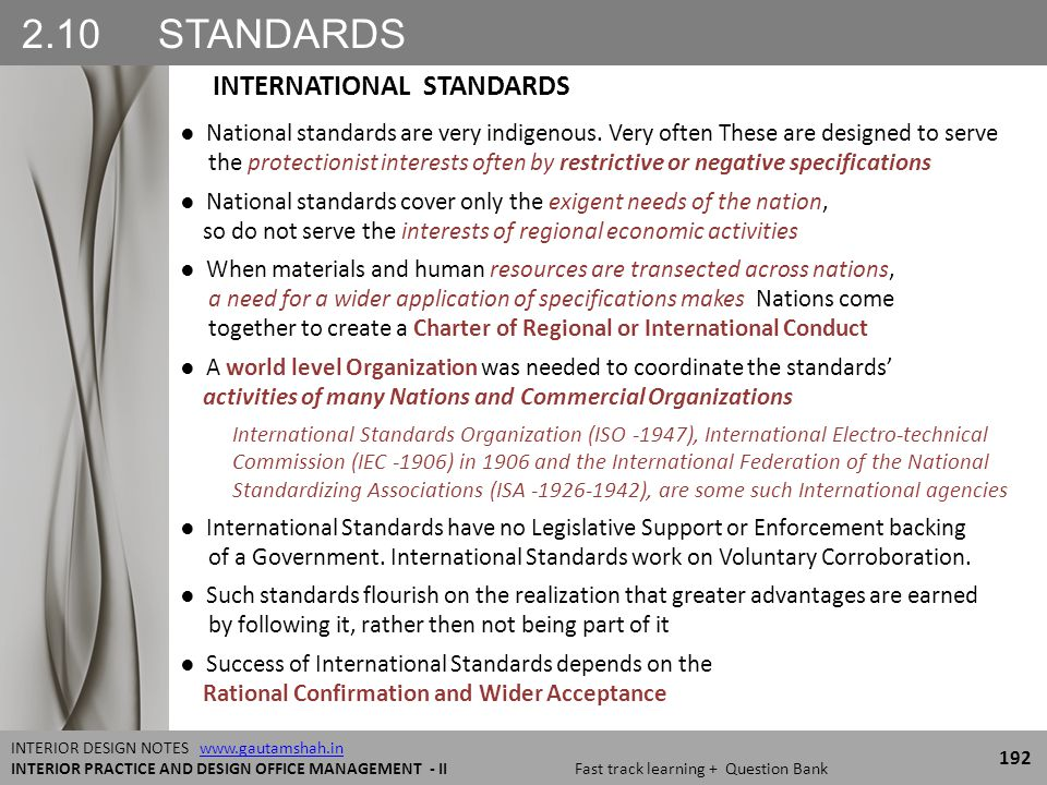 2.10 STANDARDS 192 INTERIOR DESIGN NOTES www.gautamshah.inwww.gautamshah.in INTERIOR PRACTICE AND DESIGN OFFICE MANAGEMENT - II Fast track learning + Question Bank ● National standards are very indigenous.