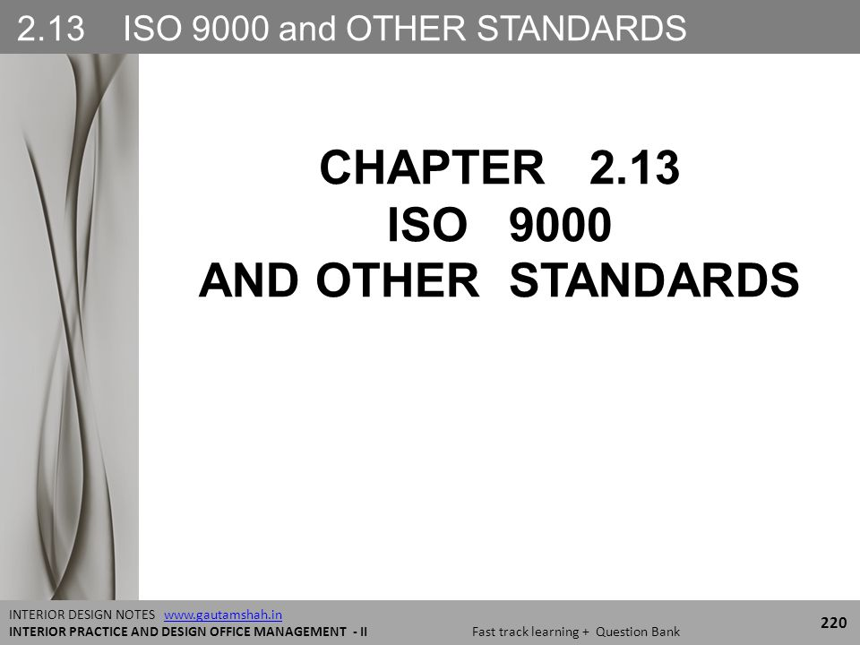 2.13 ISO 9000 and OTHER STANDARDS 220 INTERIOR DESIGN NOTES www.gautamshah.inwww.gautamshah.in INTERIOR PRACTICE AND DESIGN OFFICE MANAGEMENT - II Fast track learning + Question Bank CHAPTER 2.13 ISO 9000 AND OTHER STANDARDS