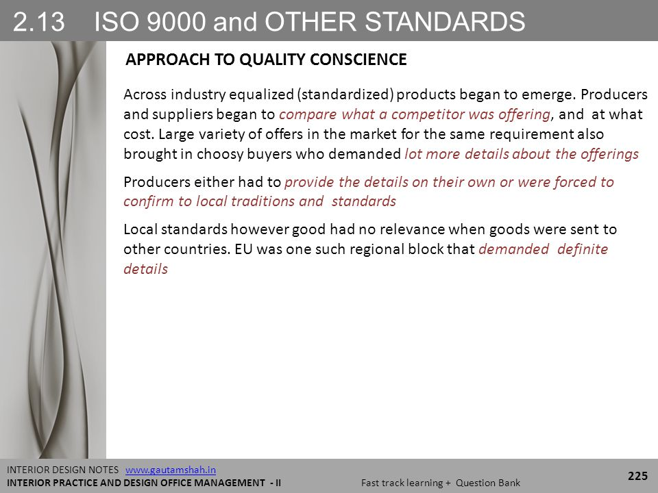 2.13 ISO 9000 and OTHER STANDARDS 225 INTERIOR DESIGN NOTES www.gautamshah.inwww.gautamshah.in INTERIOR PRACTICE AND DESIGN OFFICE MANAGEMENT - II Fast track learning + Question Bank Across industry equalized (standardized) products began to emerge.