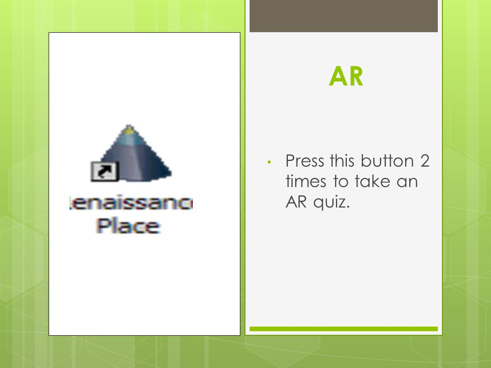 AR Press this button 2 times to take an AR quiz.