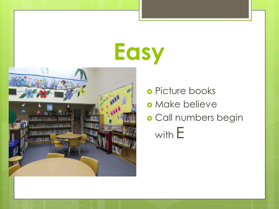Easy  Picture books  Make believe  Call numbers begin with E