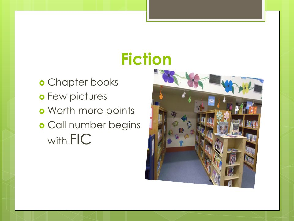 Fiction  Chapter books  Few pictures  Worth more points  Call number begins with FIC