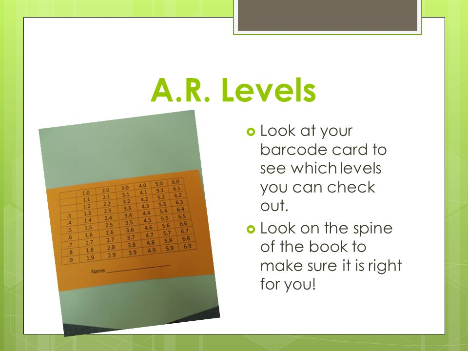 A.R. Levels  Look at your barcode card to see which levels you can check out.