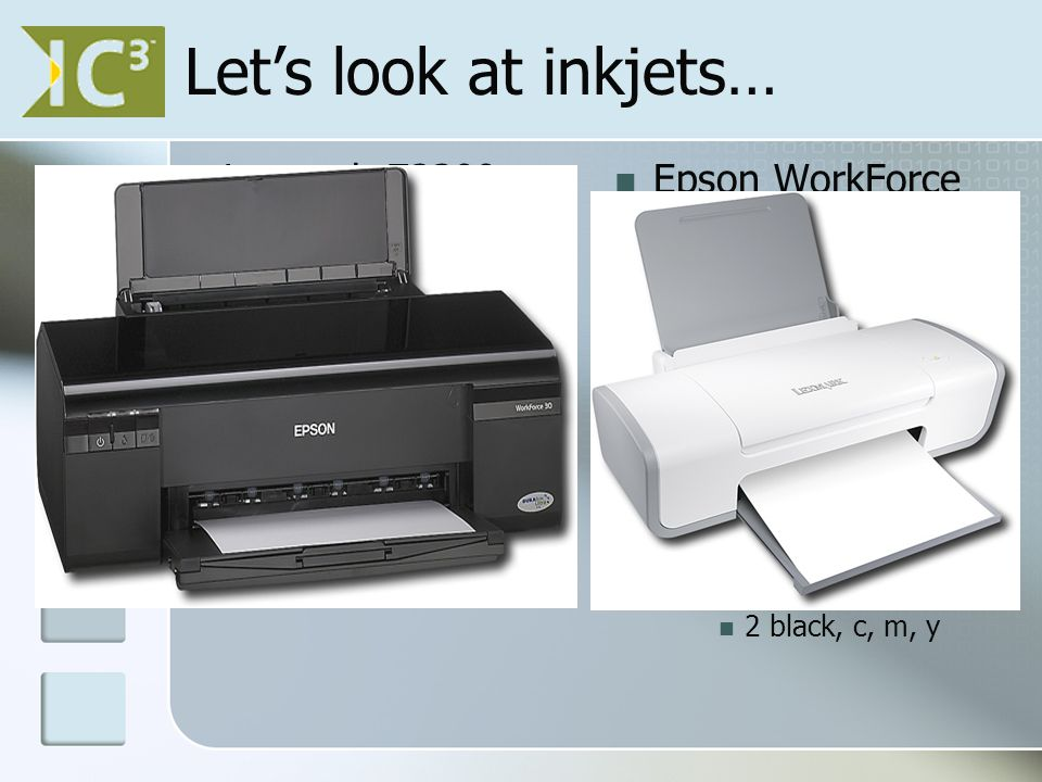 Let's look at inkjets… Lexmark Z2300 $34.99 22 ppm black 16 ppm color 1200 dpi USB Hold 100 sheets #14 & 15 cartridges Epson WorkForce 30 $69.99 38 ppm black 20 ppm color 1440 dpi USB Holds 100 sheets 5 ink cartridges 2 black, c, m, y
